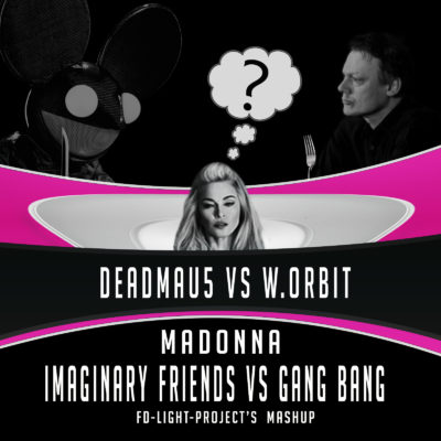 Imaginary Friends Vs Gang Bang - Deadmau5 VS W.Orbit & Madonna