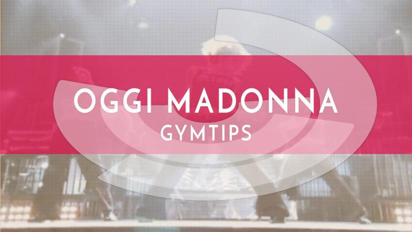 Oggi Madonna Gymtips