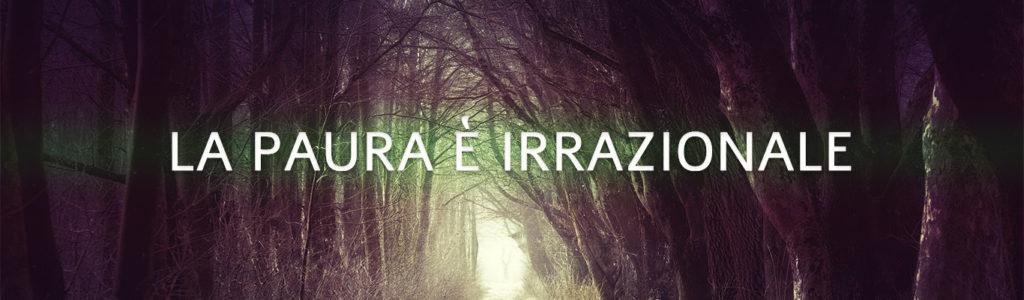 La paura è irrazionale